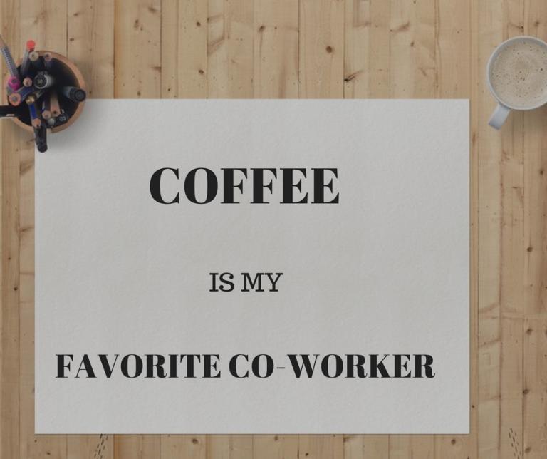 Coffee is my favorite co-worker